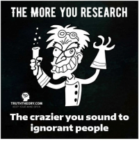 Memes, 🤖, and Sound: THE MORE YOU RESEARCH  TRUTHTHEORY COM  KEEP YOUR MIND OPEN  The crazier you sound to  ignorant people ~Highbryd