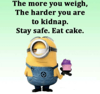Memes, Cake, and 🤖: The more you weigh,  The harder you are  to kidnap  Stay safe. Eat cake.