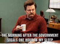Daylight savings time is for communists. (LC): THE MORNING AFTER THE GOVERNMENT  STEALS ONE HOUR OF MY SLEEP Daylight savings time is for communists. (LC)