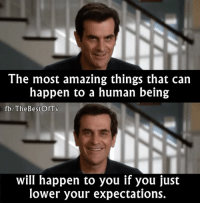 - Modern Family  Via The Best of TV: The most amazing things that can  happen to a human being  fb The Bestof TV  will happen to you if you just  lower your expectations. - Modern Family  Via The Best of TV