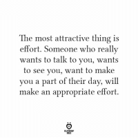 Who, Day, and Will: The most attractive thing is  effort. Someone who really  wants to talk to you, wants  to see you, want to make  you a part of their day, will  make an appropriate  effort.  RELATIONSHIP  RULES