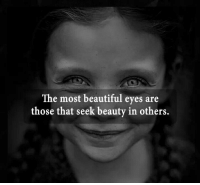 beautiful eyes: The most beautiful eyes are  those that seek beauty in others.