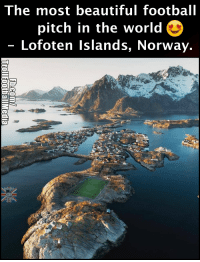Beautiful, Football, and Memes: The most beautiful football  pitch in the world  O  Lofoten Islands, Norway. If you thought Stoke was windy, I give you Lofoten, Norway. https://t.co/H1XF7g0ibm