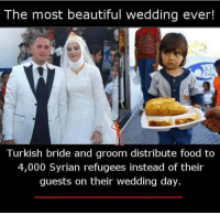 Beautiful, Food, and Good: The most beautiful wedding ever!  Turkish bride and groom distribute food to  4,000 Syrian refugees instead of their  guests on their wedding day. Thats a good thing they did