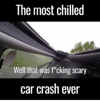 scary: The most chilled  Well that Was cking scary  car crash ever