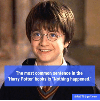 """The most common sentence in the 'Harry Potter' books is """"Nothing happened."""" What's your favorite Harry Potter quote?: The most common sentence in the  """"Harry Potter' books is """"Nothing happened.""""  @FACTS I guff.com The most common sentence in the 'Harry Potter' books is """"Nothing happened."""" What's your favorite Harry Potter quote?"""