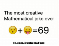 Ignore pogo lovers :P Hit like if you got it: The most creative  Mathematical joke ever  69  fb.com/EuphoriaFans Ignore pogo lovers :P Hit like if you got it