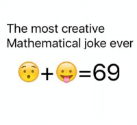 the most creative math joke ever !!!: The most creative  Mathematical joke ever  69 the most creative math joke ever !!!