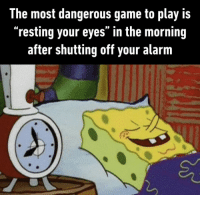 "9gag, Memes, and SpongeBob: The most dangerous game to play is  ""resting your eyes"" in the morning  after shutting off your alarm And it'll turn into an extreme sport when you open your eyes again⠀ By cavemanreacts 