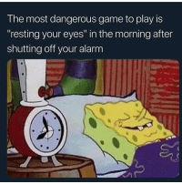 """Goodmorning: The most dangerous game to play is  resting your eyes"""" in the morning after  shutting off your alarm Goodmorning"""