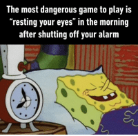 """Random Funny Memes Of The Day (31 Pics) #funny #funnymemes #hilarious #hilariousmemes #lol #jokes #lmao: The most dangerous game to play is  """"resting your eyes"""" in the morning  after shutting off your alarm Random Funny Memes Of The Day (31 Pics) #funny #funnymemes #hilarious #hilariousmemes #lol #jokes #lmao"""