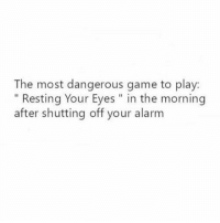 """@ladbible is a must follow 🔥: The most dangerous game to play:  """" Resting Your Eyes """" in the morning  after shutting off your alarm  I1 @ladbible is a must follow 🔥"""