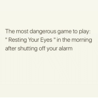 """This is lethal ☠️ Follow @thespeckyblonde @thespeckyblonde @thespeckyblonde @thespeckyblonde: The most dangerous game to play:  """" Resting Your Eyes """"in the morning  after shutting off your alarm This is lethal ☠️ Follow @thespeckyblonde @thespeckyblonde @thespeckyblonde @thespeckyblonde"""