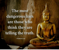 Memes, Buddhism, and Truth: The most  dangerous liars  are those who  think they are  telling the truth.  us liars  e-buddhism.com