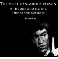 Memes, Bruce Lee, and 🤖: THE MOST DANGEROUS PERSON  IS THE ONE WHO LISTENS  THINKS AND OBSERVES.  Bruce Lee On point! Thanks to @lawofambition Double tap if you agree and tag a friend that needs to see this!