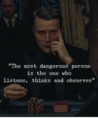 """Who, One, and Person: """"The most dangerous person  is the one who  listens, thinks and observes"""