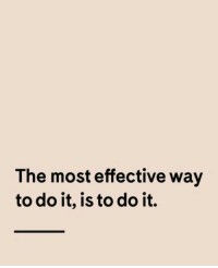 Do It,  Way, and The: The most effective way  to do it, is to do it.