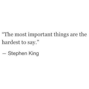 "Stephen, Http, and Stephen King: ""The most important things are the  hardest to say.""  Stephen King http://iglovequotes.net/"