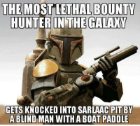 Memes, Boat, and 🤖: THE MOST LETHAL BOUNTY  HUNTER IN THE GALAXY  GETS KNOCKED INTO SARLAAC PIT BY  A BLIND MAN WITH A BOAT PADDLE