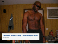 pennis: The most private thing I'm willing to admit  my pennis  okcupid