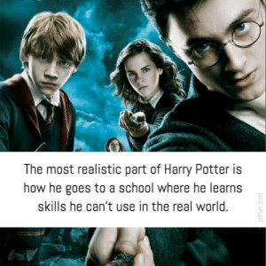SCHOoL Is cOoL: The most realistic part of Harry Potter is  how he goes to a school where he learns  skills he can't use in the real world. SCHOoL Is cOoL