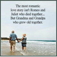 Grandma, Memes, and Grandpa: The most romantic  love story isn't Romeo and  Juliet who died together...  But Grandma and Grandpa  who grew old together.