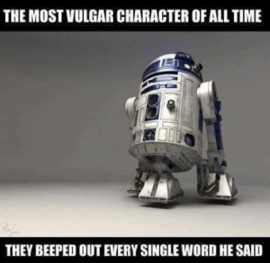 Vulgar R2D2 by deftonesdid911 CLICK HERE 4 MORE MEMES.: THE MOST VULGAR CHARACTER OF ALL TIME  THEY BEEPED OUT EVERY SINGLE WORD HE SAID Vulgar R2D2 by deftonesdid911 CLICK HERE 4 MORE MEMES.