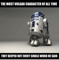 R2-D2 is an OG.: THE MOST VULGAR CHARACTER OF ALL TIME  THEY BEEPEDOUT EVERY SINGLEWORD HE SAID R2-D2 is an OG.