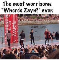 """Zayn, Ever, and Worrisome: The most worrisome  Wheres Zayn?"""" ever.  1Derwall DuhlIG Four."""