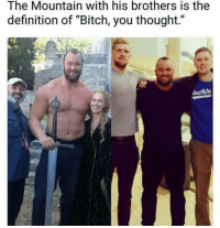 "Bitch, Definition, and Thought: The Mountain with his brothers is the  definition of ""Bitch, you thought."" https://t.co/MMbF0e89FA"