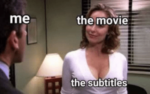 Distracting part: the movie  me  the subtitles Distracting part