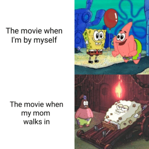 This isn't the whole movie I promise!: The movie when  I'm by myself  The movie when  my mom  walks in This isn't the whole movie I promise!