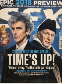 "Books, Doctor, and Movies: THE MOVIES, TV, BOOKS AND COMICS THAT'LL DEFINE YOUR YEAR  TH  WOR  No  SCI  MAGA  Fu  ODIE  HITTAKER  INTRODUCING  DOCTOR13  24-PAGE DOCTOR WHO SPECIAL  TIME'S UP!  ""He isn't dying. The Doctor is carrying on  STEVEN MOFFAT in the definitive exit interview  PETER CAPALDI on the end of an era DAVID BRADLEY on being The First Doctor  All you need to know about JODIE WHITTAKER's Time lord"