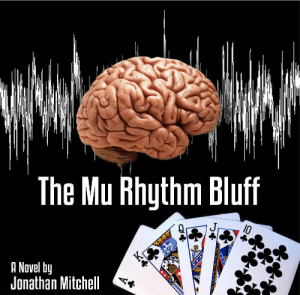 Meme, Tumblr, and Autism: The Mu Rhuthm Bluff  A Novel by  Jonathan Mitchell meme-mage:    http://jonathans-stories.com/novel.html The Mu Rhythm Bluff is a novel about autism written by Jonathan Mitchell, who is on the Autism Spectrum himself. In this book, an autistic poker player receives an experimental treatment that turns him into a world-class poker player… but will his luck last? And will he stay clear of danger?