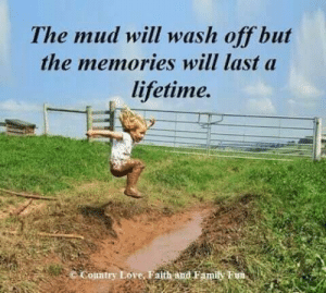awesomacious:  I missed those days: The mud will wash off but  the memories will last a  lifetime.  Comtry Love, Faith and Famil Fim, awesomacious:  I missed those days