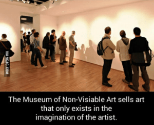 Never go full retard: The Museum of Non-Visiable Art sells art  that only exists in the  imagination of the artist. Never go full retard
