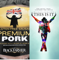 Funny, Michael Jackson, and Music: THE MUSIC THAT  INSPIRED THE MOVIE  MICHAEL JACKSON'S  THIS IS IT  UTEN FREE SAUSA  REMIUM  PORK  AUSAGES  WITH A BLEND OF HERBS &  BRITISH OUTDOOR BRED RSPCA ASSURED PORK  THE  BLACK EARMER  0