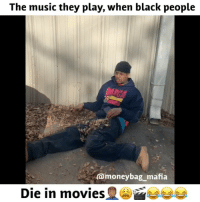 Memes, Movies, and Music: The music they play, when black people  amoneybag_mafia  Die in movies 😂😂😂😂😂😂😂😂😂😂😂😂😂😂😂😂😂😂😂😂😂😂😂😂😂😂😂 ON GAWD @moneybag_mafia