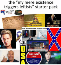 """America, Memes, and Phone: the """"my mere existence  triggers leftists"""" starter pack  TRUMP  TRUMP  N STEAKS  DONT TREAD ON ME  How globalists deal with terrorism  ON THE PHONE  DONALD  TRUTH  TRUMP  NEW TONIGHT  TRUMP, nsoMEBoDYrs DOING THE RAPING CNN  TRUMP  2016  MAKE  AMERICA  GREAT AGAIN!"""