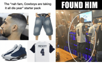 "Dallas Cowboys, Fam, and Sports: The ""nah fam, Cowboys are taking  it all dis year"" starter pack  FOUND HIM  35  RESDIT  BRV  PRESCOTT TAG a cowboys fan 😂"