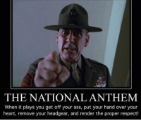 Ass, Friends, and Memes: THE NATIONAL ANTHEM  When it plays you get off your ass, put your hand over your  heart, remove your headgear, and render the proper respect! . www.tacticalgunners.com ✅ Double tap the pic ✅ Tag your friends ✅ Check link in my bio for badass stuff - american veteran veterans freedom military soldier warrior hero troops heroes patriot nationalanthem american usa merica respect
