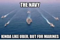 Yep!: THE NAVY  KINDA LIKE UBER, BUT FOR MARINES Yep!
