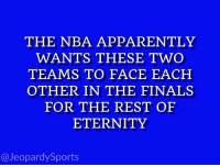 """Who are: the Cleveland Cavaliers and the Golden State Warriors?"" #JeopardySports #NBA https://t.co/KAXXty5zjM: THE NBA APPARENTLY  WANTS THESE TWO  TEAMS TO FACE EACH  OTHER IN THE FINALS  FOR THE REST OF  ETERNITY  @JeopardySports ""Who are: the Cleveland Cavaliers and the Golden State Warriors?"" #JeopardySports #NBA https://t.co/KAXXty5zjM"