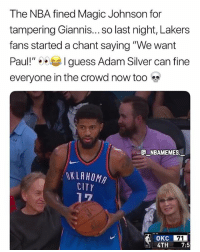 """Facts, Los Angeles Lakers, and Magic Johnson: The NBA fined Magic Johnson for  tampering Giannis... SO last night, Lakers  fans started a chant saying """"We want  Paul!"""" 1 guess Adam Silver can fine  everyone in the crowd now too  e_NBAMEMES.一  OKLAHOMA  CITY  OKC 71  4TH 7:5 Facts 💀😂 - Follow @_nbamemes._"""