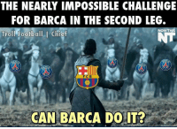 Can they do it?: THE NEARLY IMPOSSIBLE CHALLENGE  FOR BARCA IN THE SECOND LEG.  NOW THIS  Troll Football I Chief  F C B  CAN BARCA DO IT? Can they do it?