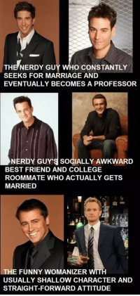 Do you agree with these comparisons? #HIMYM https://t.co/dveOQHXx8N: THE NERDY GUY WHO CONSTANTLY  SEEKS FOR MARRIAGE AND  EVENTUALLY BECOMES A PROFESSOR  NERDY GUY'S SOCIALLY AWKWARD  BEST FRIEND AND COLLEGE  ROOMMATE WHO ACTUALLY GETS  MARRIED  THE FUNNY WOMANIZER WITH  USUALLY SHALLOW CHARACTER AND  STRAIGHT-FORWARD ATTITUDE Do you agree with these comparisons? #HIMYM https://t.co/dveOQHXx8N