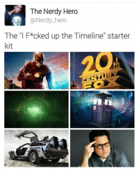 "Memes, Heroes, and Starter Kit: The Nerdy Hero  @Nerdy hero  The ""I F*cked up the Timeline"" starter  kit"