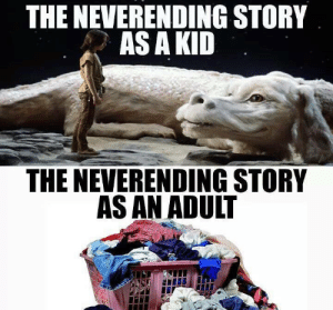 Dank, Laundry, and 🤖: THE NEVERENDING STORY  ASA KID  THE NEVERENDING STORY  AS AN ADULT a pile of laundry = a swamp of sadness.