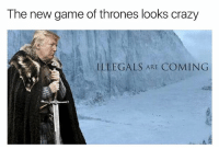 Wall @trashcanpaul: The new game of thrones looks crazy  ILLEGALS ARE  COMING Wall @trashcanpaul
