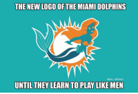 Miami Dolphins: THE NEW LOGO OF THE MIAMI DOLPHINS  NAM  @NFL MEMES  UNTIL THEY LEARN TO PLAY LIKE MEN